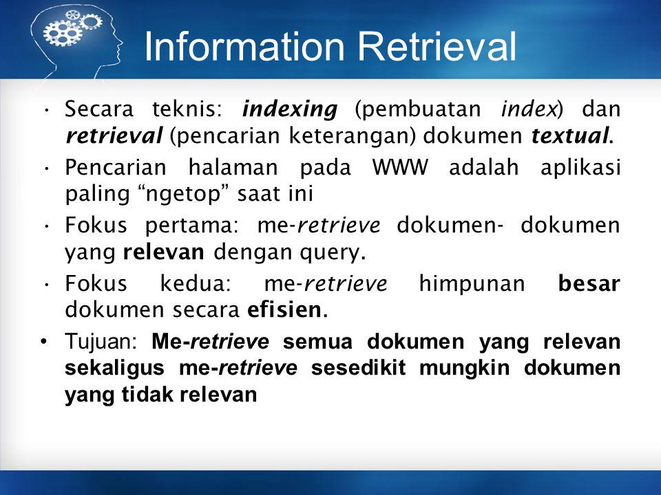 Information Retrieval Secara teknis: indexing (pembuatan index) dan retrieval (pencarian keterangan) dokumen textual. Pencarian halaman pada WWW adala