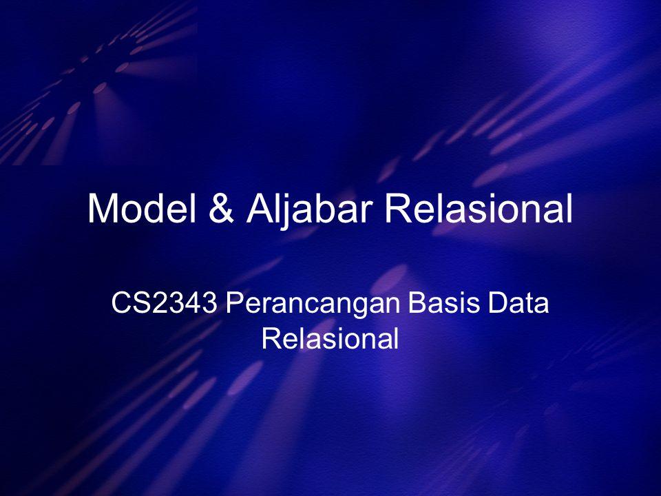 Model & Aljabar Relasional CS2343 Perancangan Basis Data Relasional