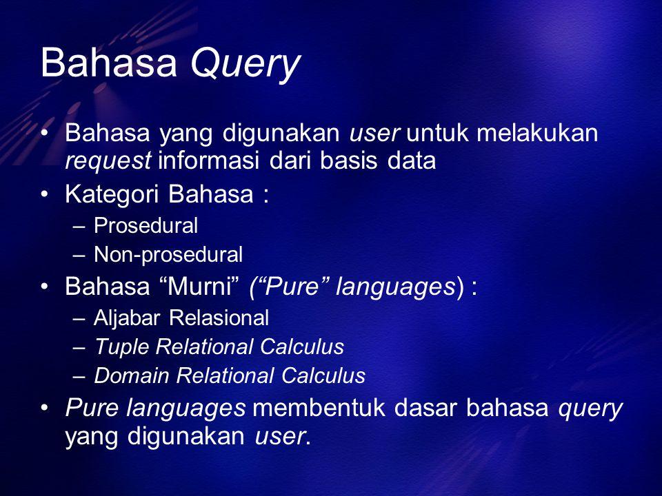 """Bahasa Query Bahasa yang digunakan user untuk melakukan request informasi dari basis data Kategori Bahasa : –Prosedural –Non-prosedural Bahasa """"Murni"""""""