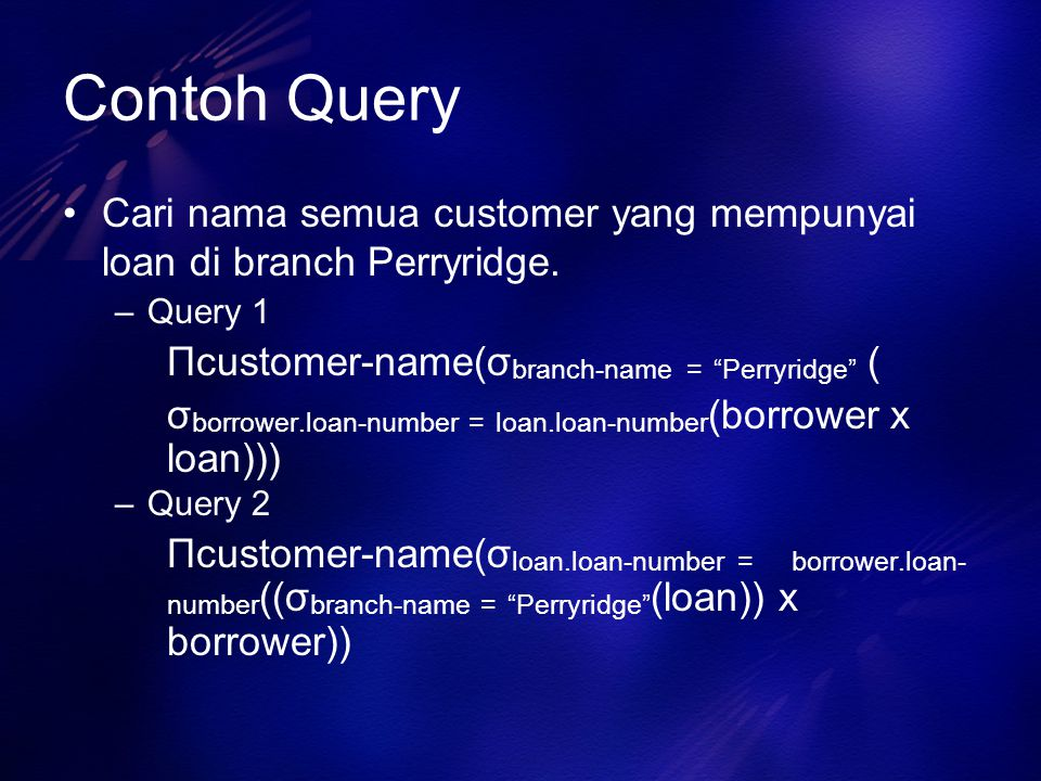 """Contoh Query Cari nama semua customer yang mempunyai loan di branch Perryridge. –Query 1 Πcustomer-name(σ branch-name = """"Perryridge"""" ( σ borrower.loan"""
