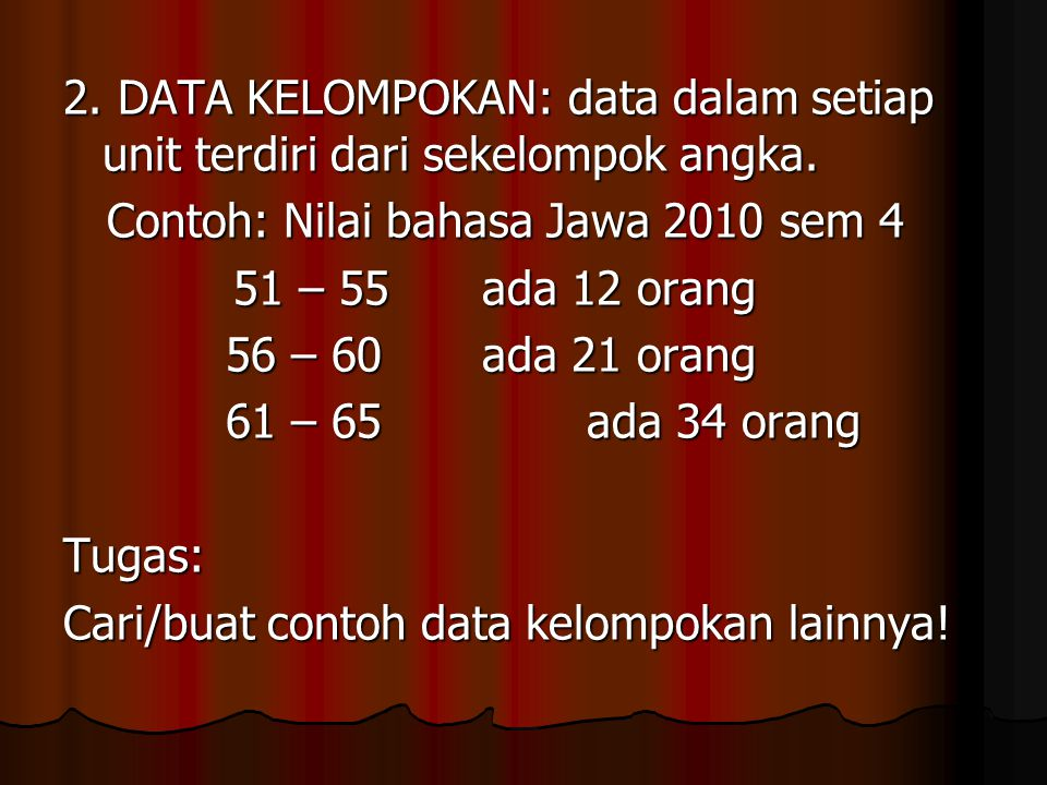 2. DATA KELOMPOKAN: data dalam setiap unit terdiri dari sekelompok angka. Contoh: Nilai bahasa Jawa 2010 sem 4 Contoh: Nilai bahasa Jawa 2010 sem 4 51
