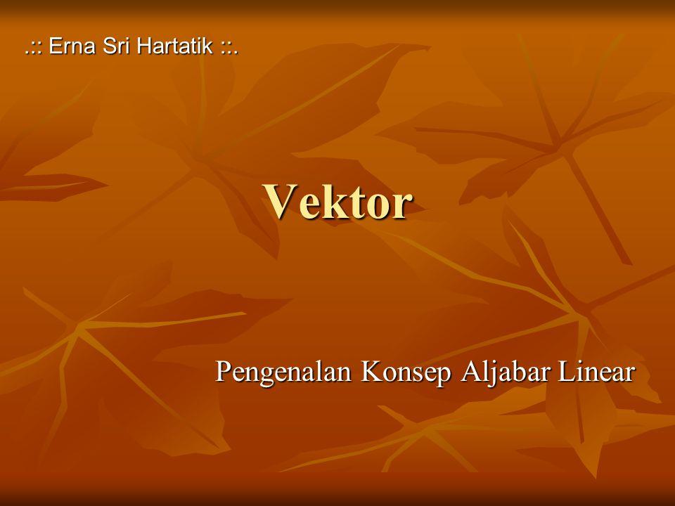 Vektor Pengenalan Konsep Aljabar Linear.:: Erna Sri Hartatik ::.