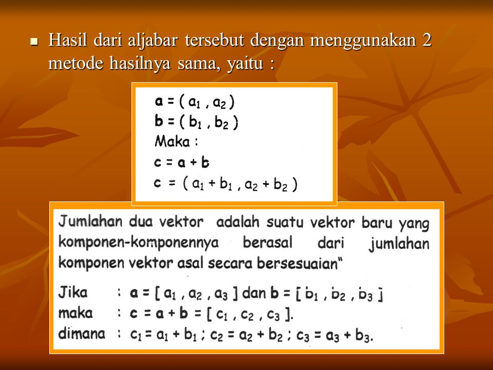 Hasil dari aljabar tersebut dengan menggunakan 2 metode hasilnya sama, yaitu : Hasil dari aljabar tersebut dengan menggunakan 2 metode hasilnya sama, yaitu :