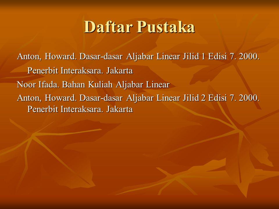 Daftar Pustaka Anton, Howard.Dasar-dasar Aljabar Linear Jilid 1 Edisi 7.