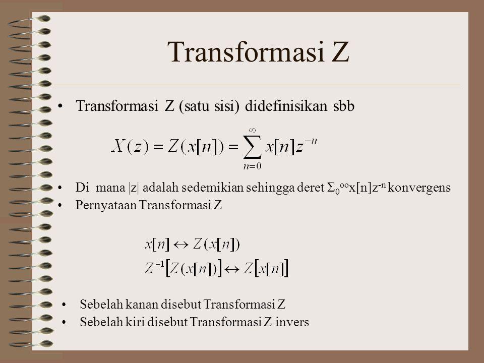 Transformasi Z Di mana |z| adalah sedemikian sehingga deret Σ 0 oo x[n]z -n konvergens Pernyataan Transformasi Z Transformasi Z (satu sisi) didefinisi