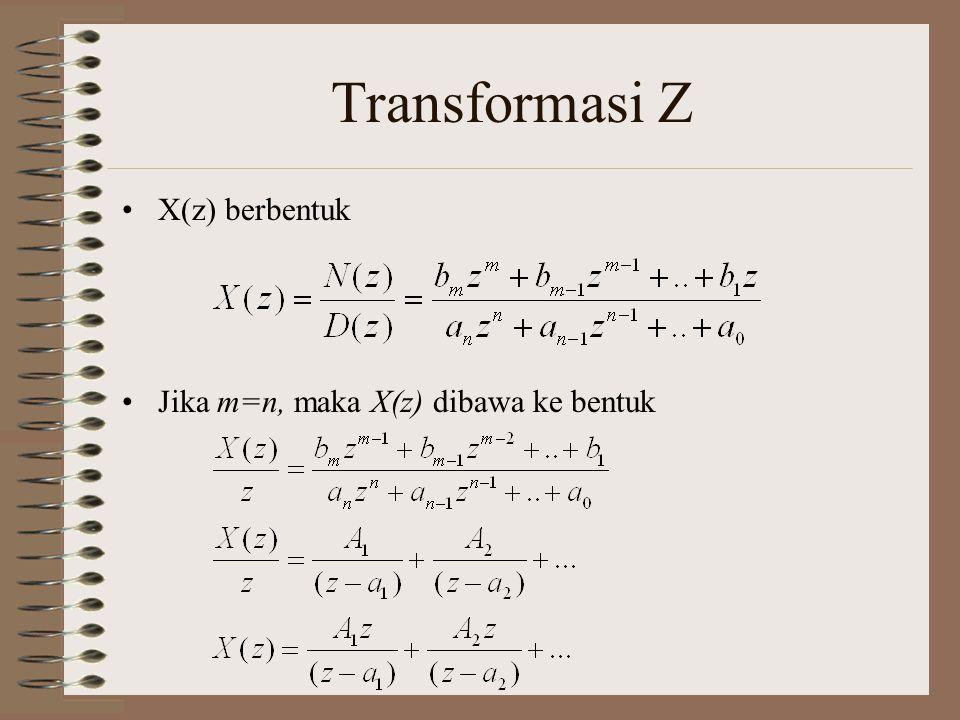 Transformasi Z X(z) berbentuk Jika m=n, maka X(z) dibawa ke bentuk