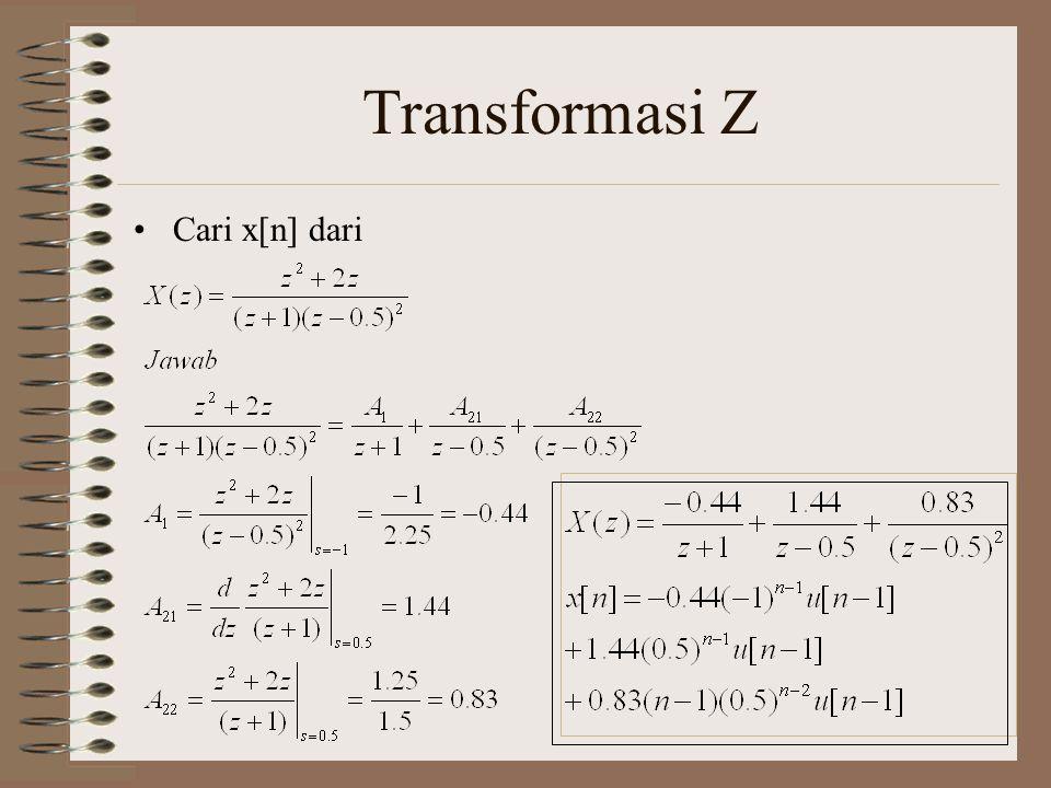 Transformasi Z Carilah persamaan y[n], jika diketahui y[n]-y[n-1]+0.25y[n-2] = 2 n, dan y [-1] = 2, y[-2] = 1
