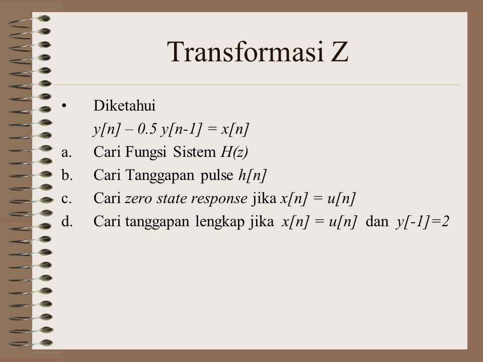 Diketahui y[n] – 0.5 y[n-1] = x[n] a.Cari Fungsi Sistem H(z) b.Cari Tanggapan pulse h[n] c.Cari zero state response jika x[n] = u[n] d.Cari tanggapan