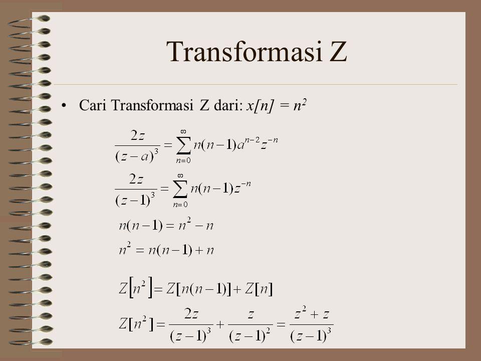 Transformasi Z Cari Transformasi Z dari: x[n] = n 2