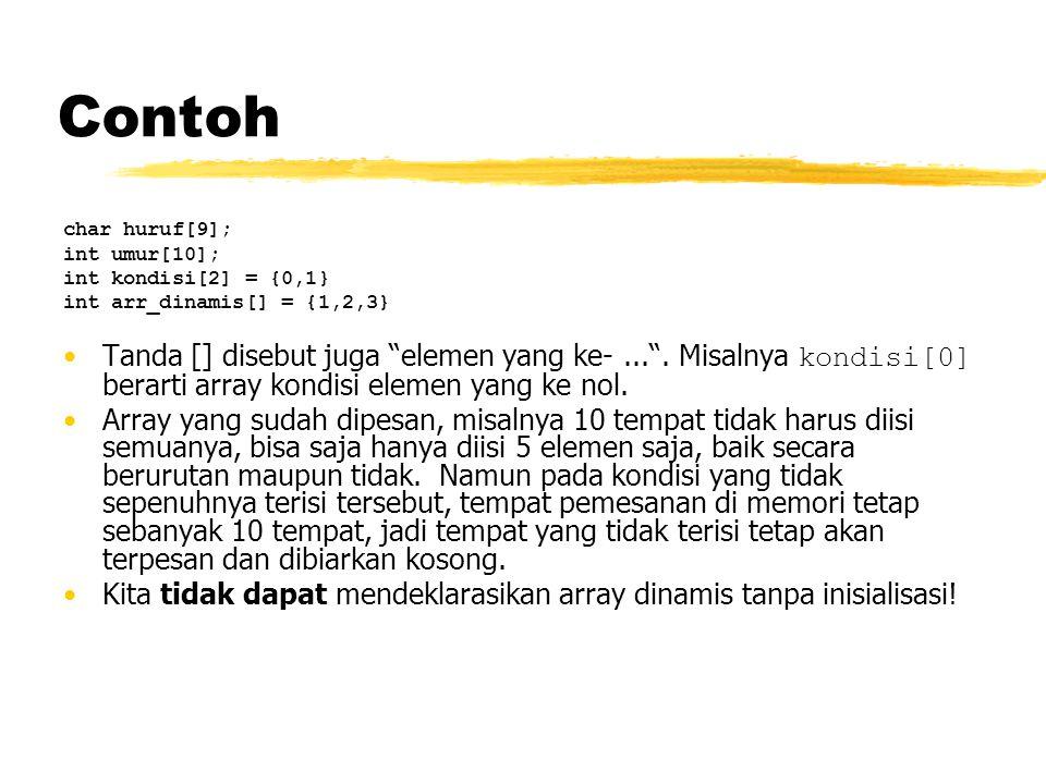 """Contoh char huruf[9]; int umur[10]; int kondisi[2] = {0,1} int arr_dinamis[] = {1,2,3} Tanda [] disebut juga """"elemen yang ke-..."""". Misalnya kondisi[0]"""