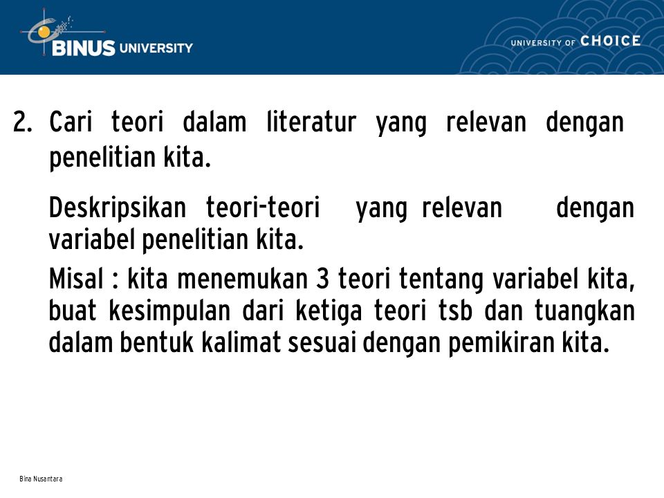 Bina Nusantara 2. Cari teori dalam literatur yang relevan dengan penelitian kita.