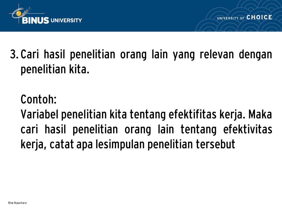 Bina Nusantara 3. Cari hasil penelitian orang lain yang relevan dengan penelitian kita.