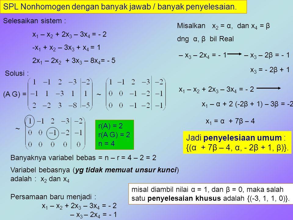 SPL Nonhomogen dengan banyak jawab / banyak penyelesaian. Selesaikan sistem : x 1 – x 2 + 2x 3 – 3x 4 = - 2 -x 1 + x 2 – 3x 3 + x 4 = 1 2x 1 – 2x 2 +