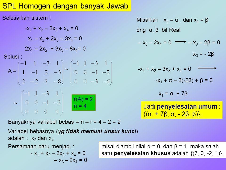 SPL Homogen dengan banyak Jawab Selesaikan sistem : -x 1 + x 2 – 3x 3 + x 4 = 0 x 1 – x 2 + 2x 3 – 3x 4 = 0 2x 1 – 2x 2 + 3x 3 – 8x 4 = 0 Solusi : A =