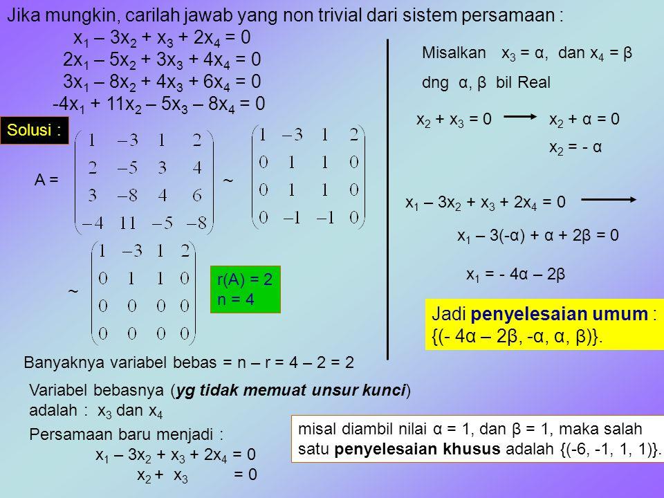 Jika mungkin, carilah jawab yang non trivial dari sistem persamaan : x 1 – 3x 2 + x 3 + 2x 4 = 0 2x 1 – 5x 2 + 3x 3 + 4x 4 = 0 3x 1 – 8x 2 + 4x 3 + 6x