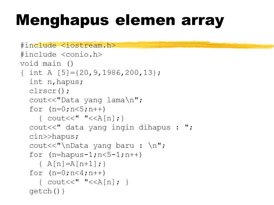 Menghapus elemen array #include void main () { int A [5]={20,9,1986,200,13}; int n,hapus; clrscr(); cout<<