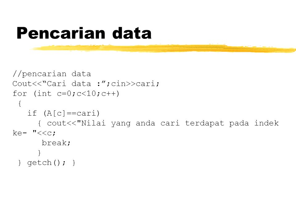Pencarian data //pencarian data Cout >cari; for (int c=0;c<10;c++) { if (A[c]==cari) { cout<<