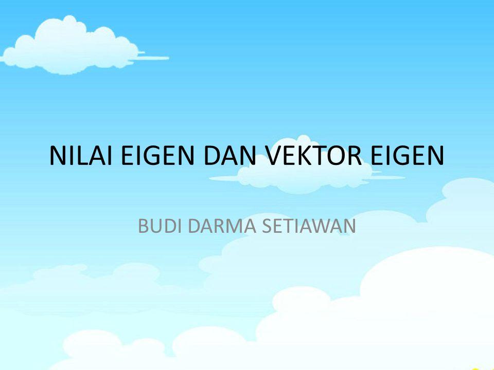 EIGEN Eigen  bahasa jerman Eigen = asli = proper Nilai eigen = nilai asli = proper value Nilai eigen = nilai karakteristik Nilai eigen = akar laten