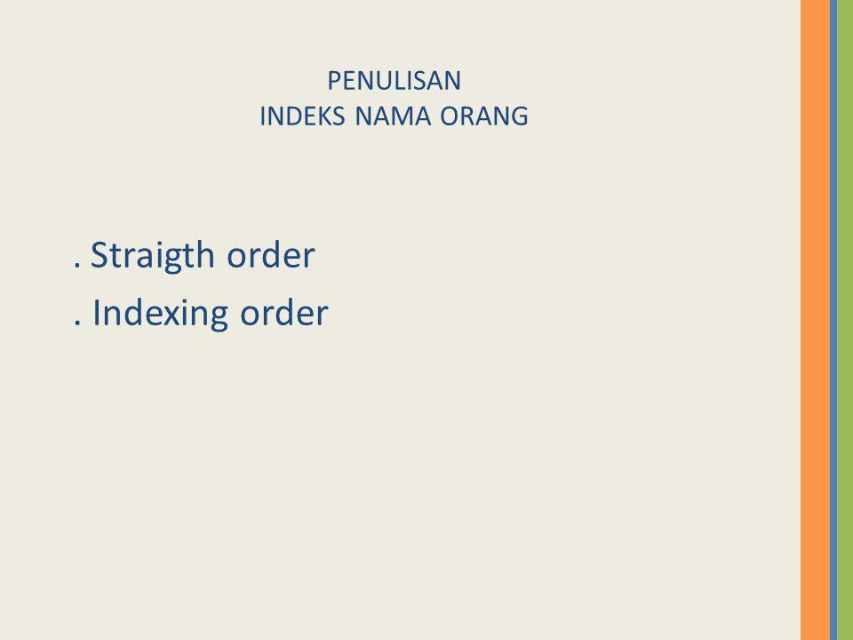 PENULISAN INDEKS NAMA ORANG. Straigth order. Indexing order