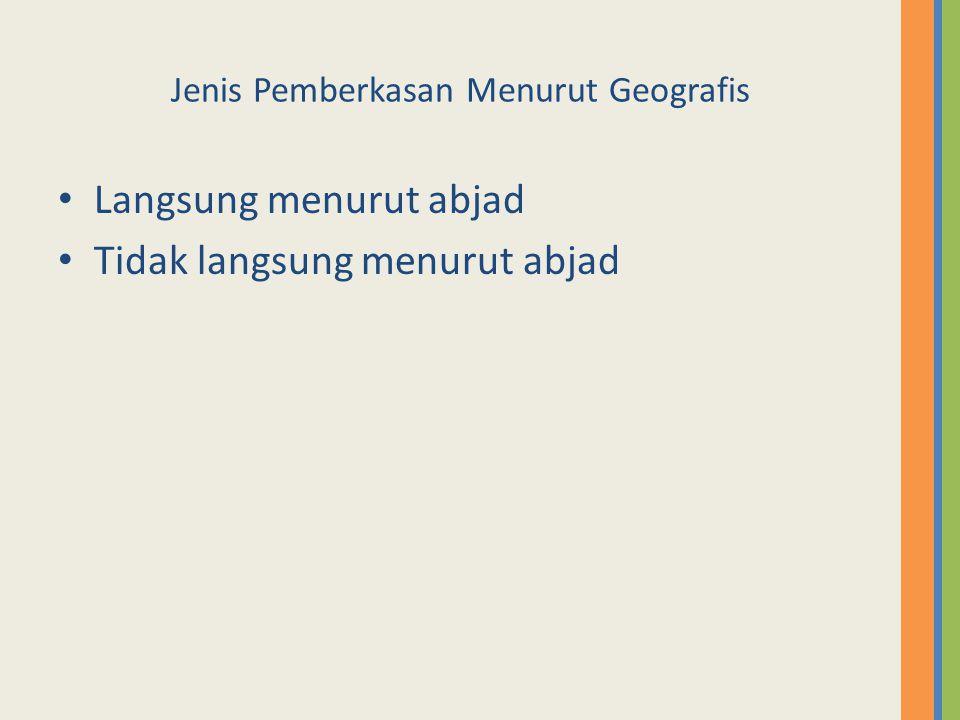 Jenis Pemberkasan Menurut Geografis Langsung menurut abjad Tidak langsung menurut abjad