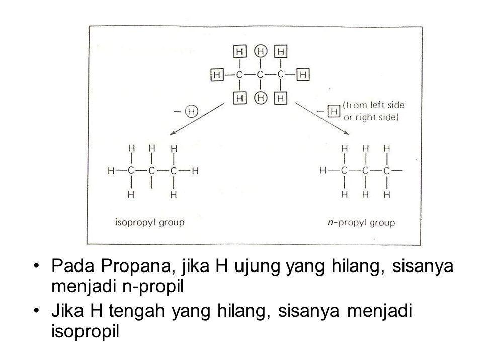 Pada Propana, jika H ujung yang hilang, sisanya menjadi n-propil Jika H tengah yang hilang, sisanya menjadi isopropil
