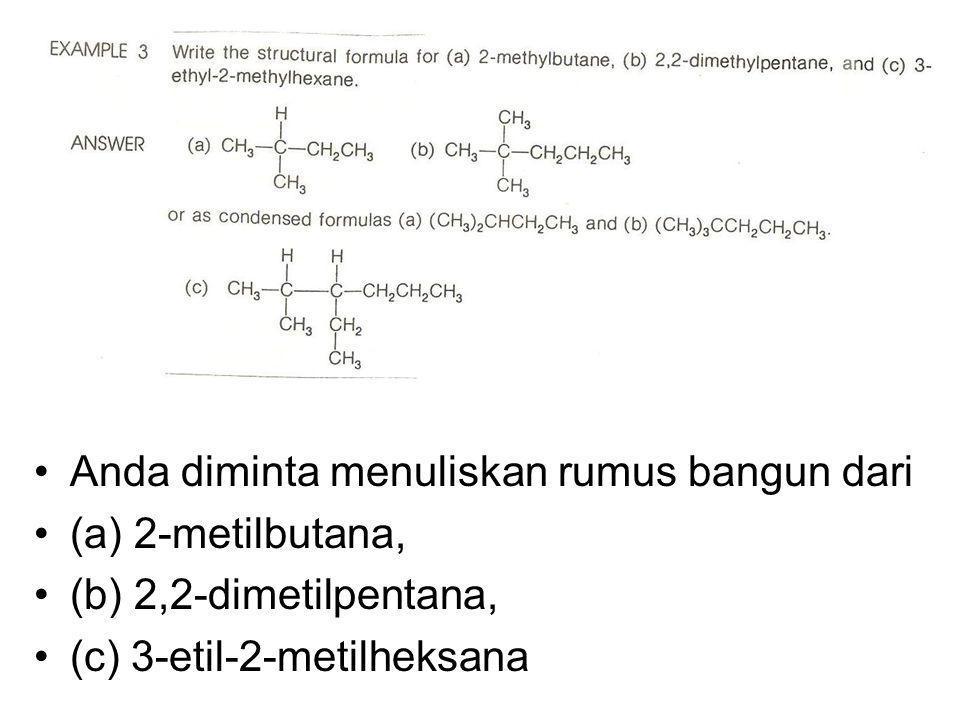 Anda diminta menuliskan rumus bangun dari (a) 2-metilbutana, (b) 2,2-dimetilpentana, (c) 3-etil-2-metilheksana
