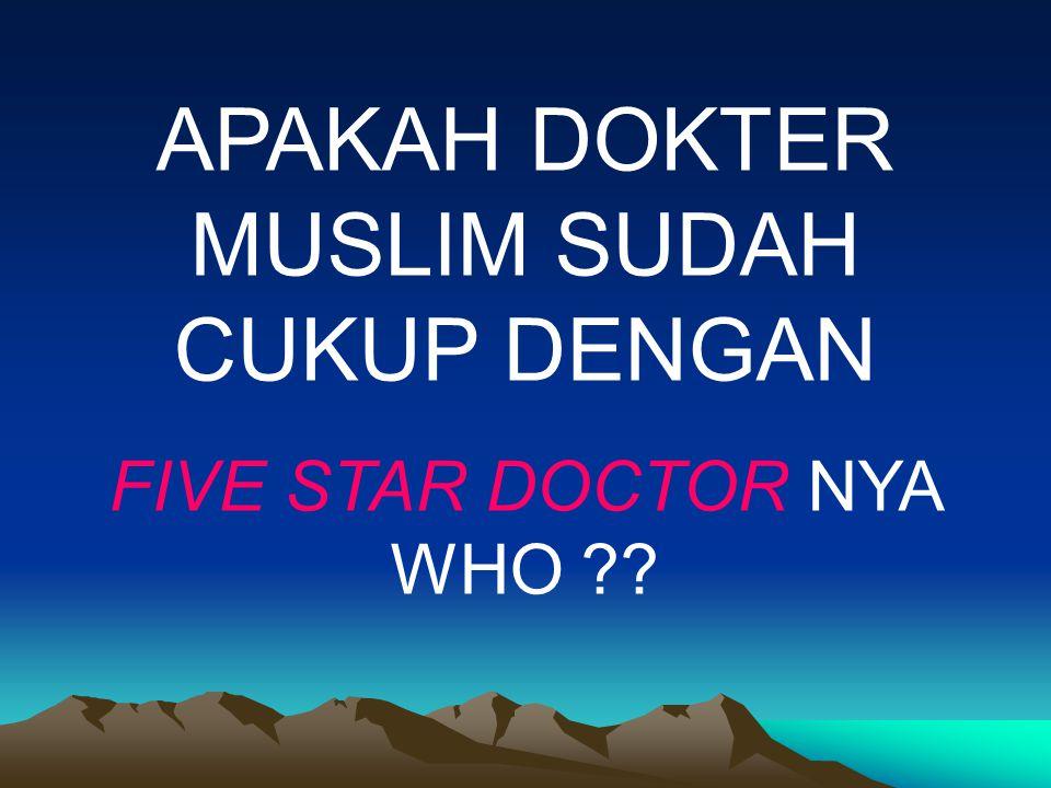 APAKAH DOKTER MUSLIM SUDAH CUKUP DENGAN FIVE STAR DOCTOR NYA WHO ??