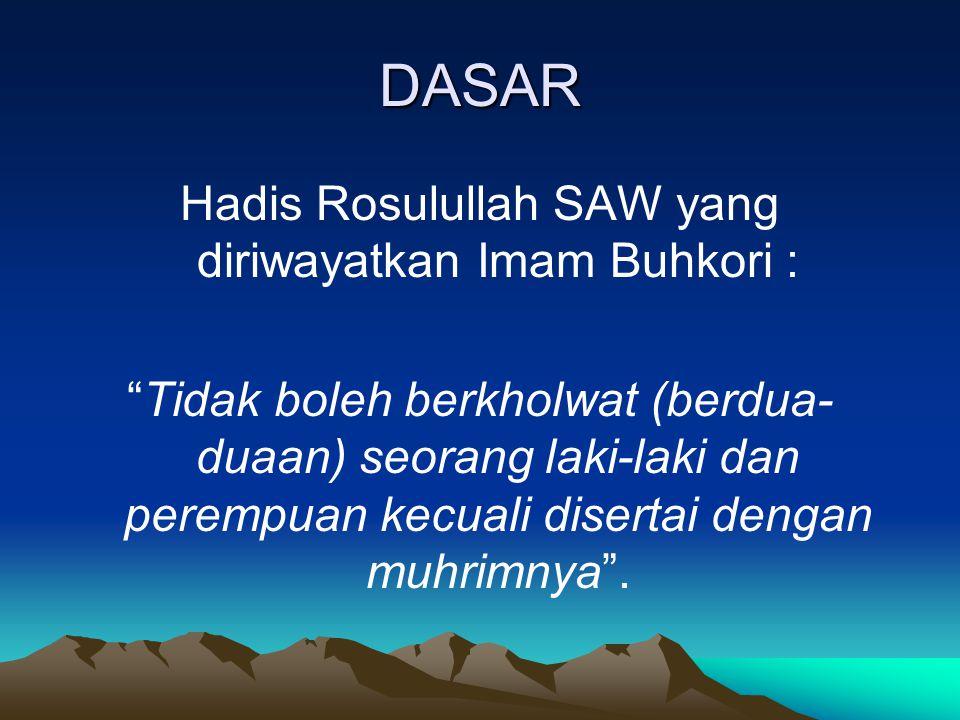 """DASAR Hadis Rosulullah SAW yang diriwayatkan Imam Buhkori : """"Tidak boleh berkholwat (berdua- duaan) seorang laki-laki dan perempuan kecuali disertai d"""