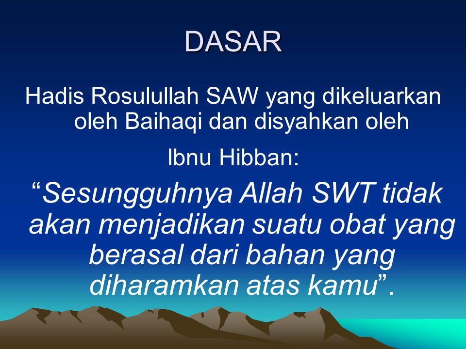 """DASAR Hadis Rosulullah SAW yang dikeluarkan oleh Baihaqi dan disyahkan oleh Ibnu Hibban: """"Sesungguhnya Allah SWT tidak akan menjadikan suatu obat yang"""