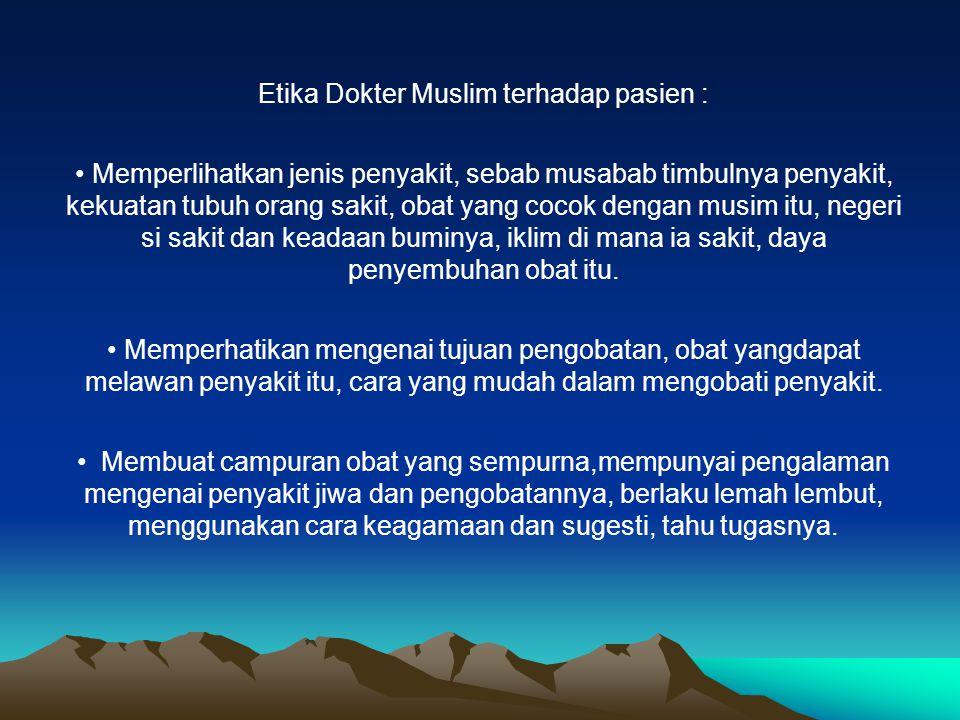 Etika Dokter Muslim terhadap pasien : Memperlihatkan jenis penyakit, sebab musabab timbulnya penyakit, kekuatan tubuh orang sakit, obat yang cocok den