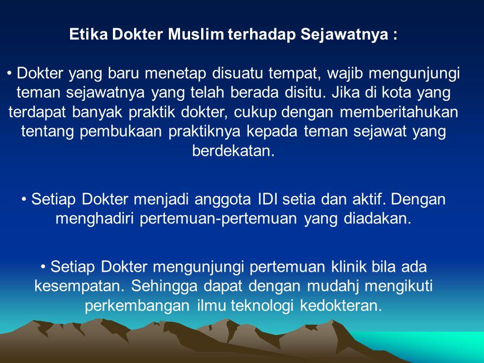 Etika Dokter Muslim terhadap Sejawatnya : Dokter yang baru menetap disuatu tempat, wajib mengunjungi teman sejawatnya yang telah berada disitu. Jika d
