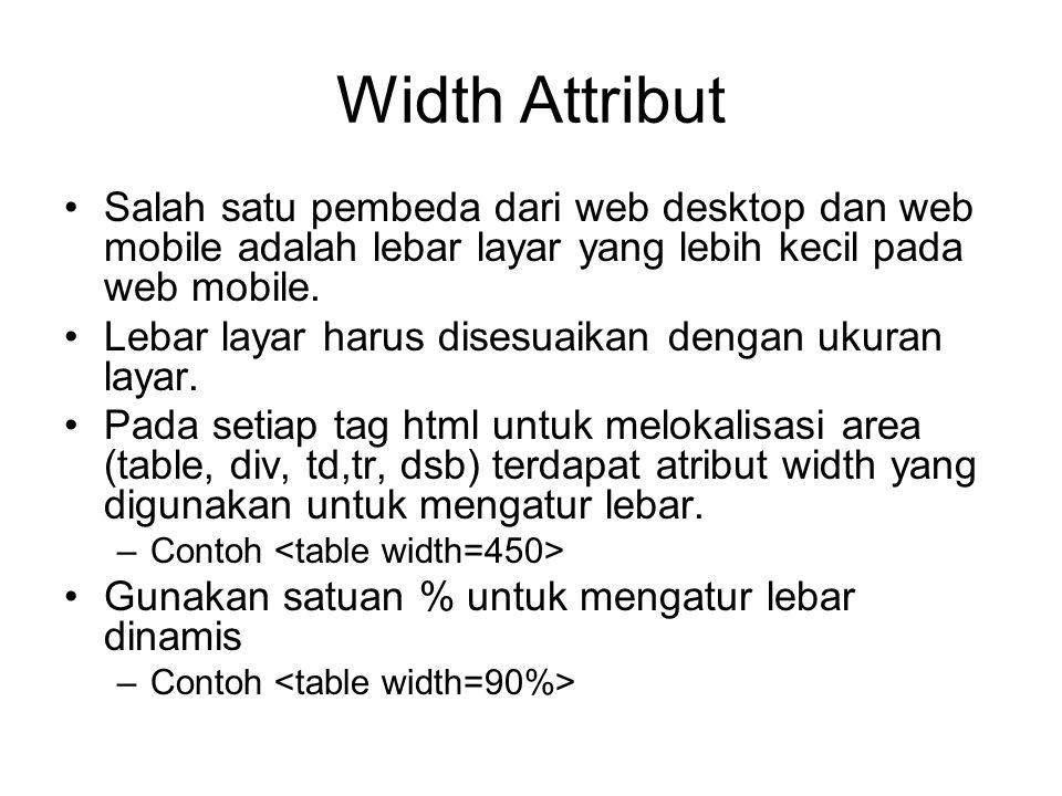Width Attribut Salah satu pembeda dari web desktop dan web mobile adalah lebar layar yang lebih kecil pada web mobile.