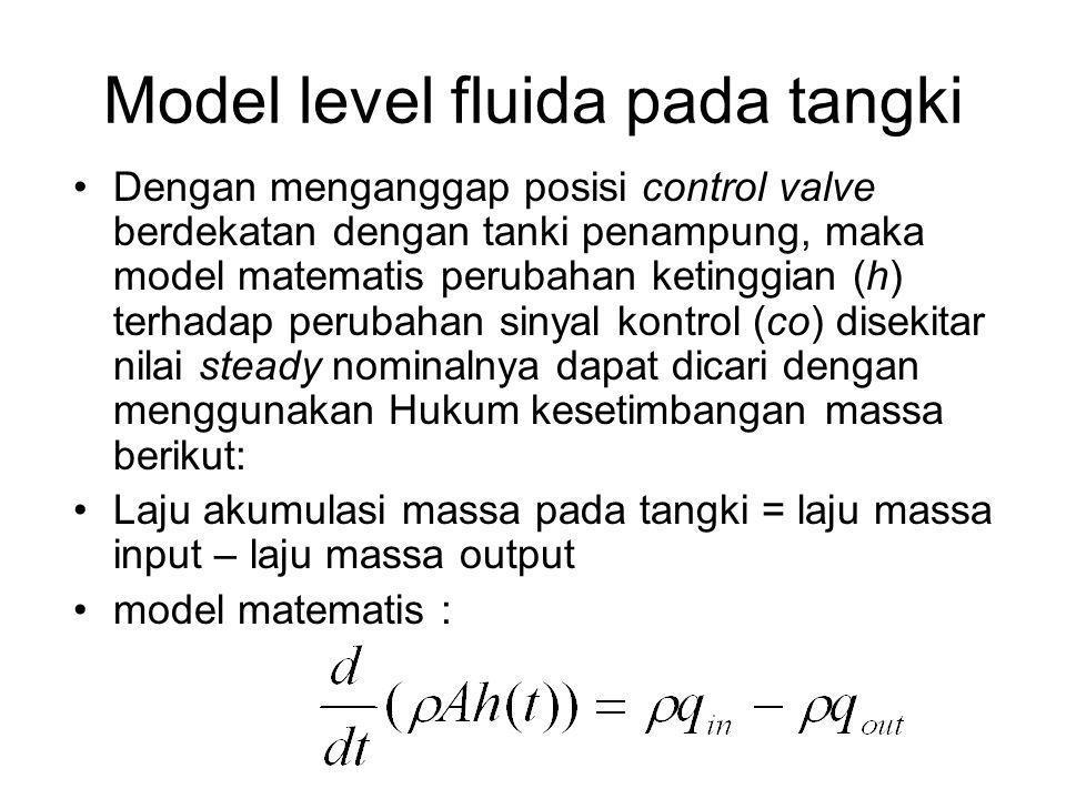 Dengan menganggap posisi control valve berdekatan dengan tanki penampung, maka model matematis perubahan ketinggian (h) terhadap perubahan sinyal kont