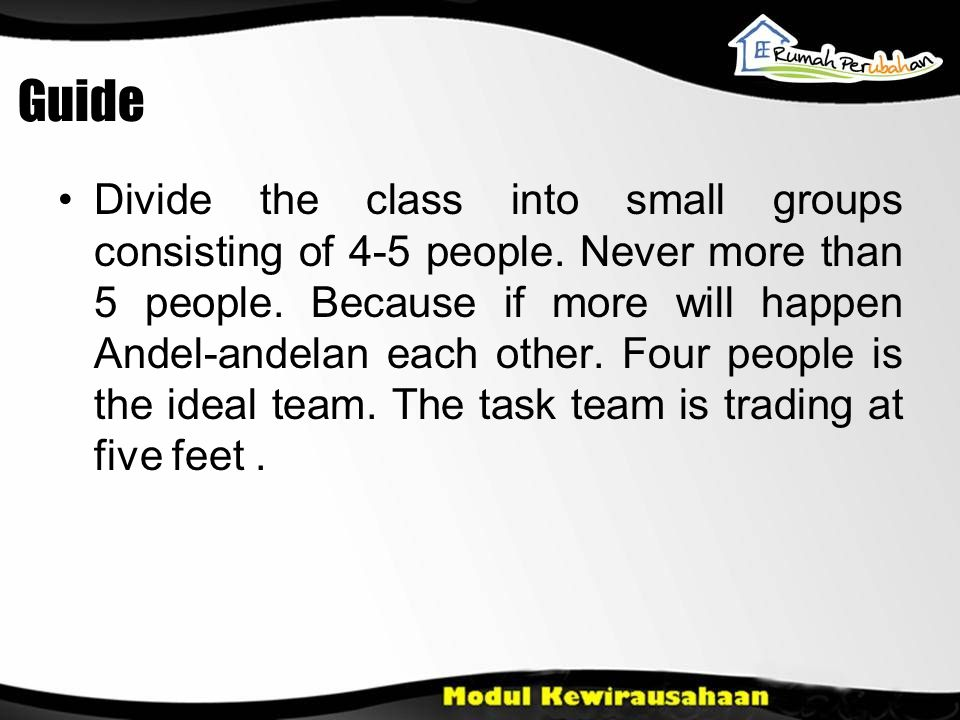 Guide Divide the class into small groups consisting of 4-5 people.