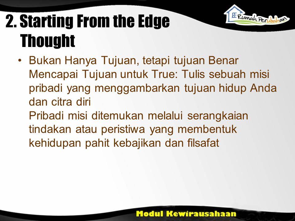 2. Starting From the Edge Thought Bukan Hanya Tujuan, tetapi tujuan Benar Mencapai Tujuan untuk True: Tulis sebuah misi pribadi yang menggambarkan tuj