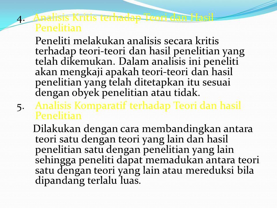 4. Analisis Kritis terhadap Teori dan Hasil Penelitian Peneliti melakukan analisis secara kritis terhadap teori-teori dan hasil penelitian yang telah