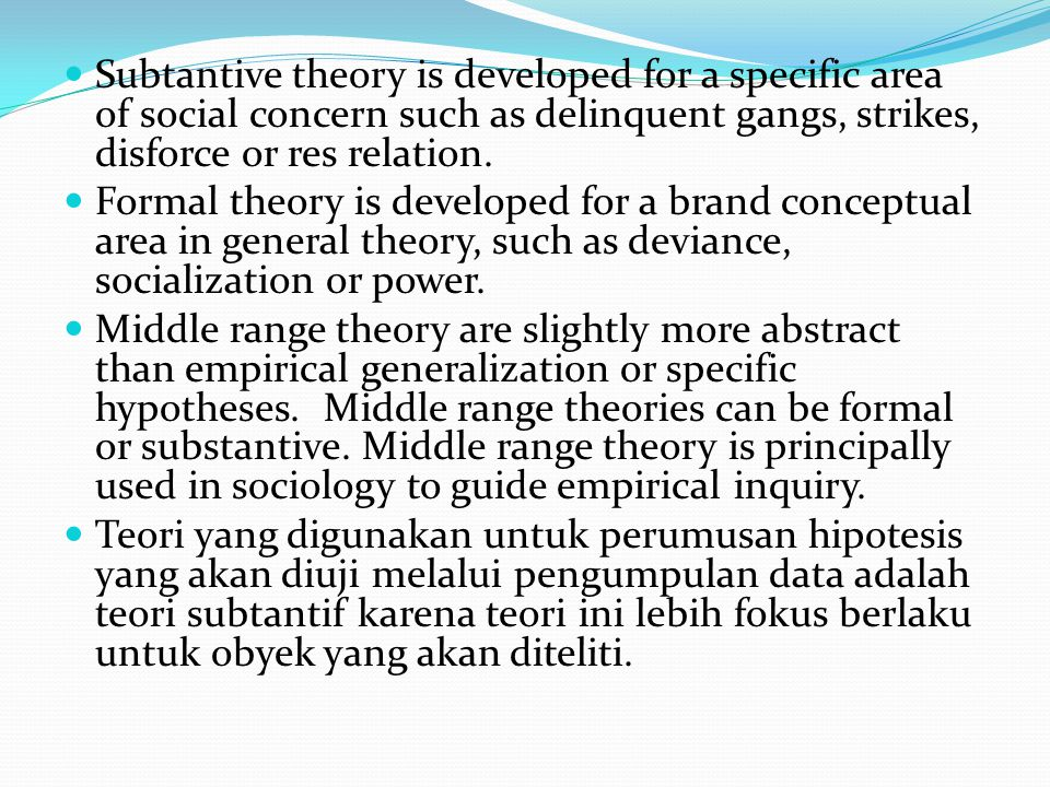 Subtantive theory is developed for a specific area of social concern such as delinquent gangs, strikes, disforce or res relation.