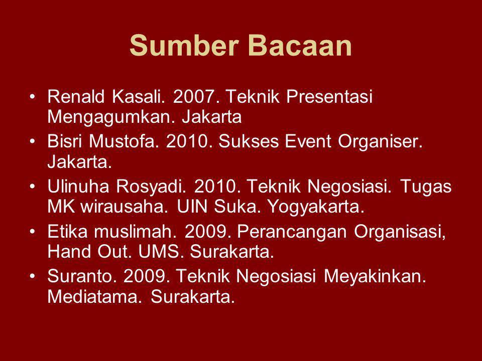 Sumber Bacaan Renald Kasali. 2007. Teknik Presentasi Mengagumkan. Jakarta Bisri Mustofa. 2010. Sukses Event Organiser. Jakarta. Ulinuha Rosyadi. 2010.
