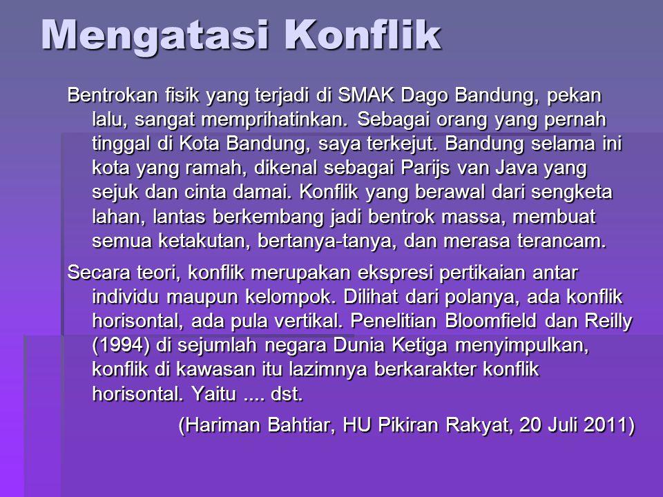 Mengatasi Konflik Bentrokan fisik yang terjadi di SMAK Dago Bandung, pekan lalu, sangat memprihatinkan. Sebagai orang yang pernah tinggal di Kota Band