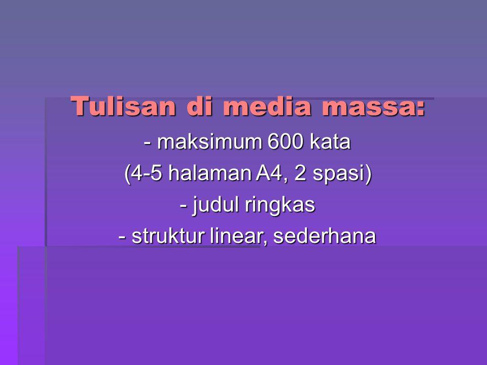 Tulisan di media massa: - maksimum 600 kata (4-5 halaman A4, 2 spasi) - judul ringkas - struktur linear, sederhana