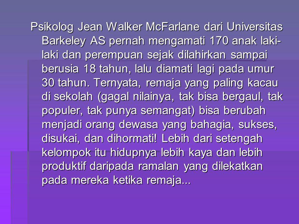 Psikolog Jean Walker McFarlane dari Universitas Barkeley AS pernah mengamati 170 anak laki- laki dan perempuan sejak dilahirkan sampai berusia 18 tahu