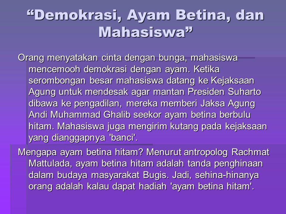 """""""Demokrasi, Ayam Betina, dan Mahasiswa"""" Orang menyatakan cinta dengan bunga, mahasiswa mencemooh demokrasi dengan ayam. Ketika serombongan besar mahas"""
