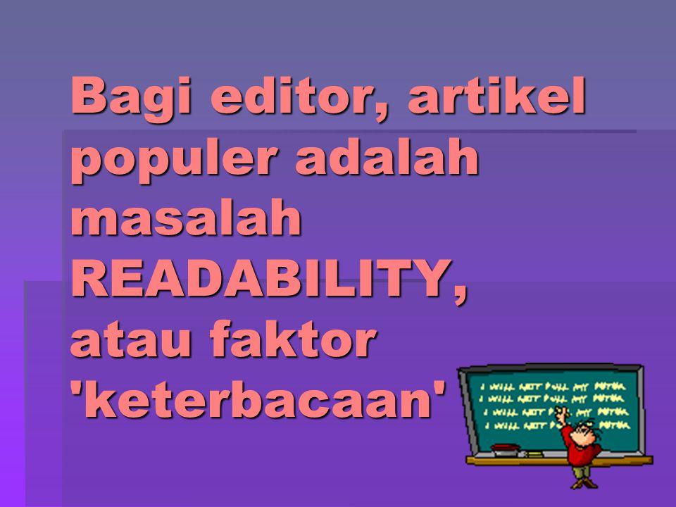 Bagi editor, artikel populer adalah masalah READABILITY, atau faktor 'keterbacaan'