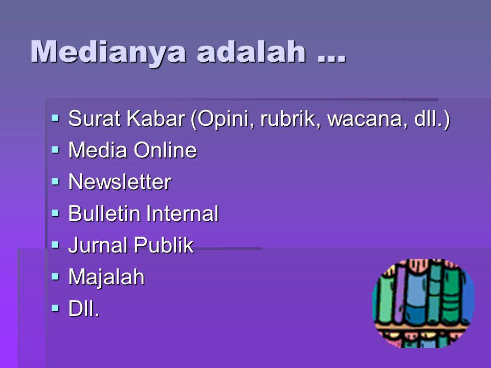 Medianya adalah …  Surat Kabar (Opini, rubrik, wacana, dll.)  Media Online  Newsletter  Bulletin Internal  Jurnal Publik  Majalah  Dll.