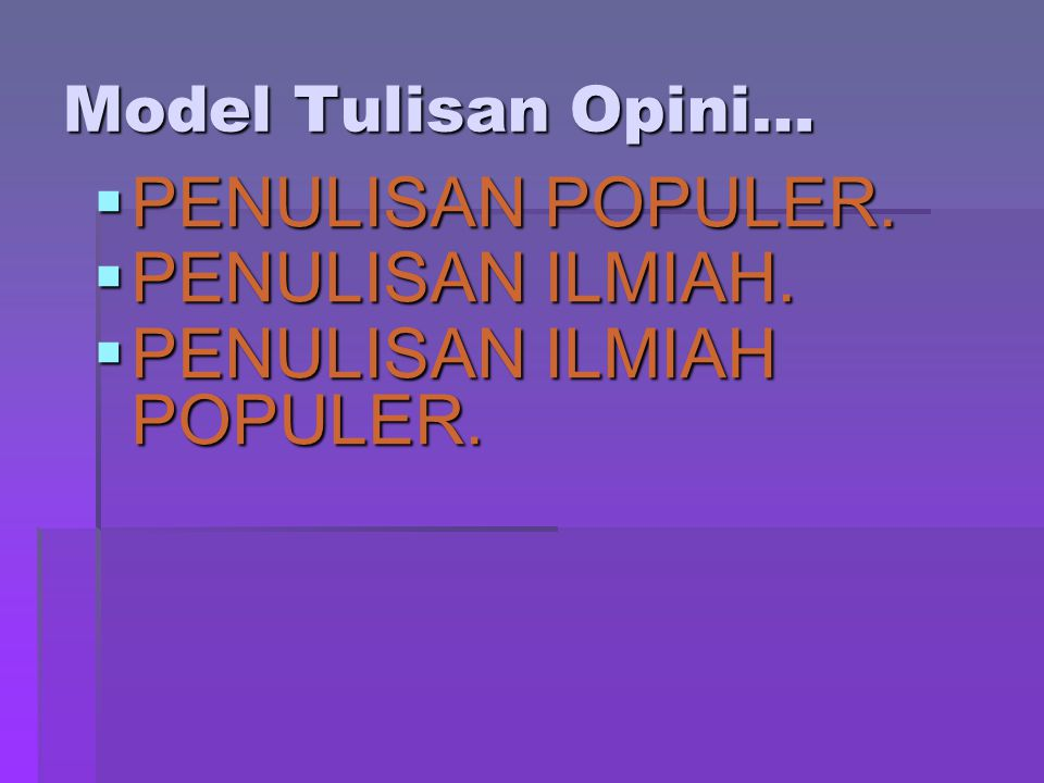Model Tulisan Opini…  PENULISAN POPULER.  PENULISAN ILMIAH.  PENULISAN ILMIAH POPULER.