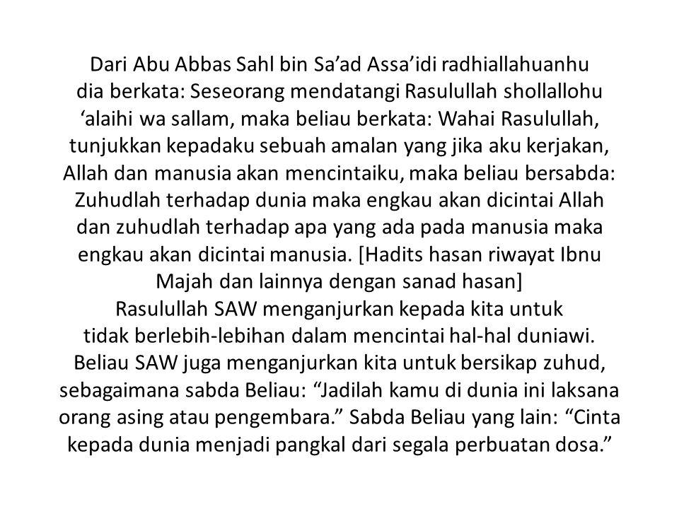 Dari Abu Abbas Sahl bin Sa'ad Assa'idi radhiallahuanhu dia berkata: Seseorang mendatangi Rasulullah shollallohu 'alaihi wa sallam, maka beliau berkata