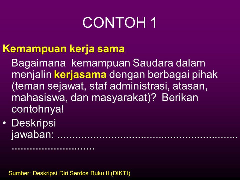 CONTOH 1 Kemampuan kerja sama Bagaimana kemampuan Saudara dalam menjalin kerjasama dengan berbagai pihak (teman sejawat, staf administrasi, atasan, ma