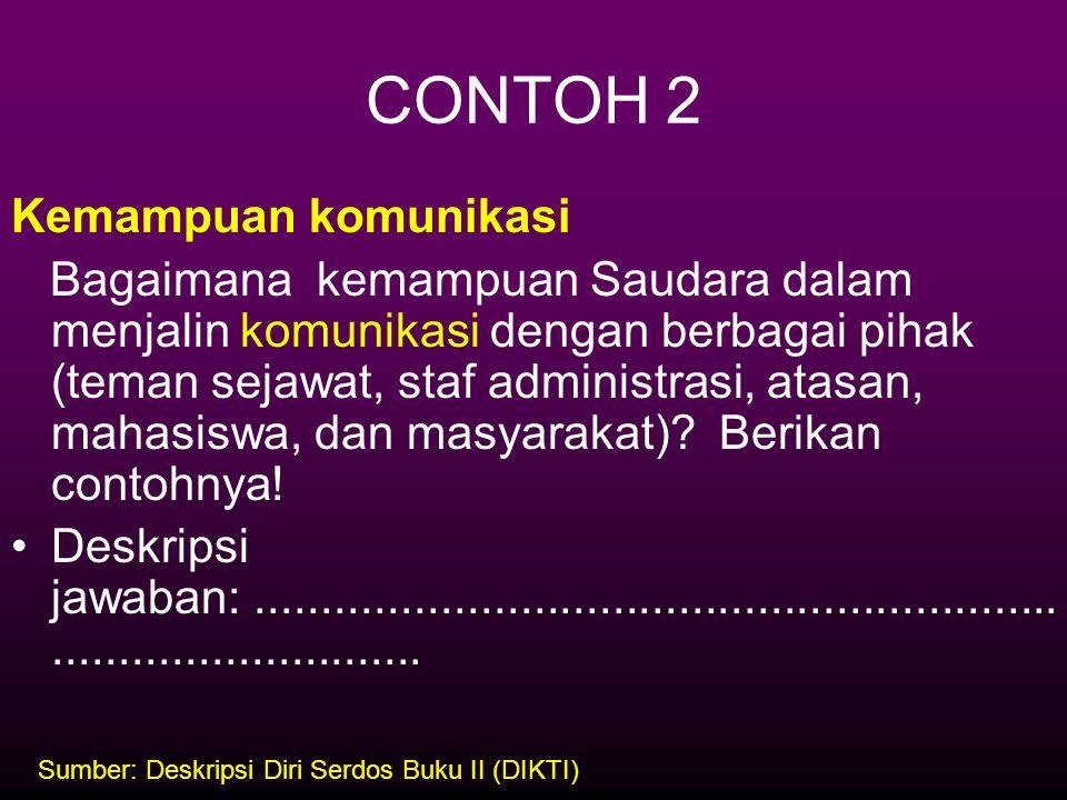 CONTOH 2 Kemampuan komunikasi Bagaimana kemampuan Saudara dalam menjalin komunikasi dengan berbagai pihak (teman sejawat, staf administrasi, atasan, m