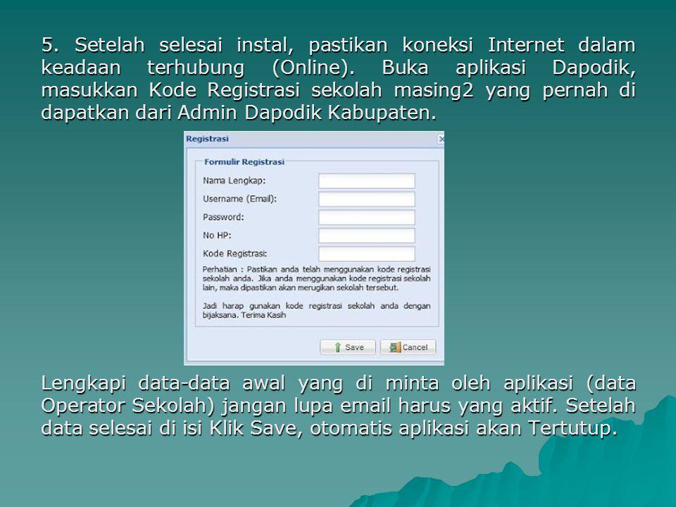 5. Setelah selesai instal, pastikan koneksi Internet dalam keadaan terhubung (Online). Buka aplikasi Dapodik, masukkan Kode Registrasi sekolah masing2