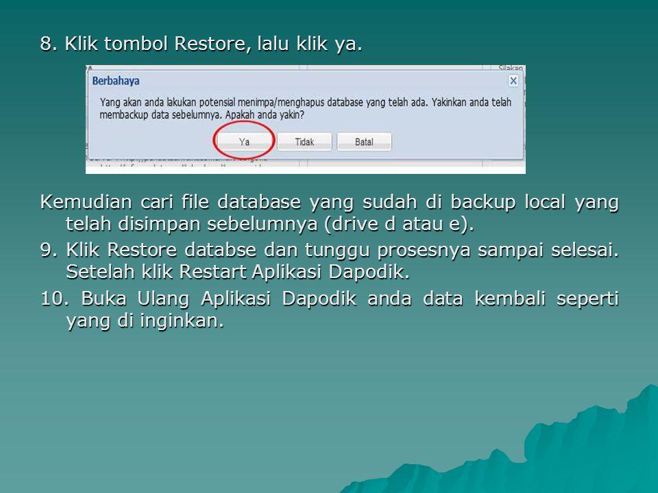 8. Klik tombol Restore, lalu klik ya. Kemudian cari file database yang sudah di backup local yang telah disimpan sebelumnya (drive d atau e). 9. Klik
